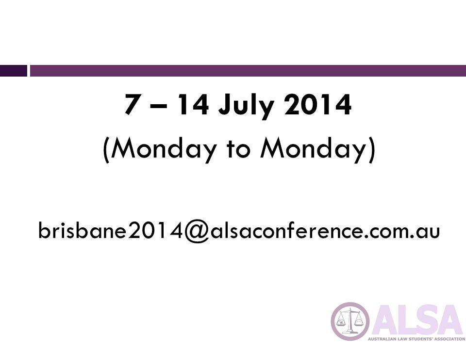 7 – 14 July 2014 (Monday to Monday) brisbane2014@alsaconference.com.au