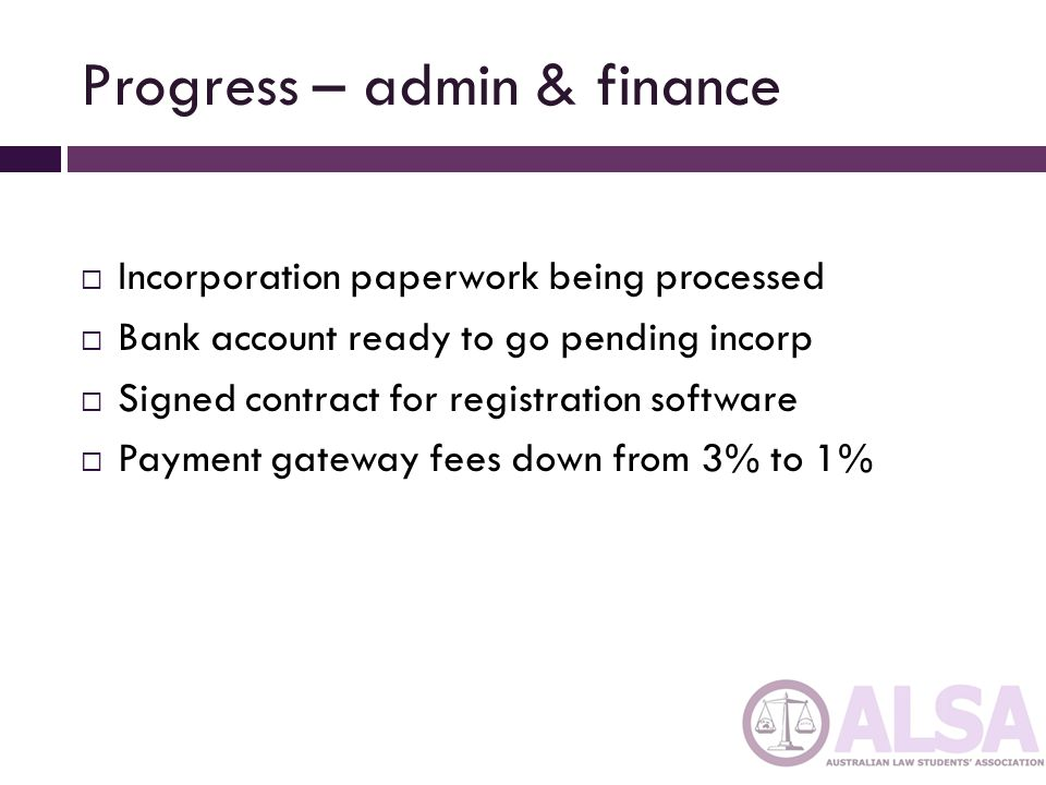 Progress – admin & finance Incorporation paperwork being processed Bank account ready to go pending incorp Signed contract for registration software Payment gateway fees down from 3% to 1%