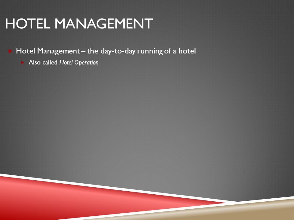HOTEL MANAGEMENT Hotel Management – the day-to-day running of a hotel Also called Hotel Operation