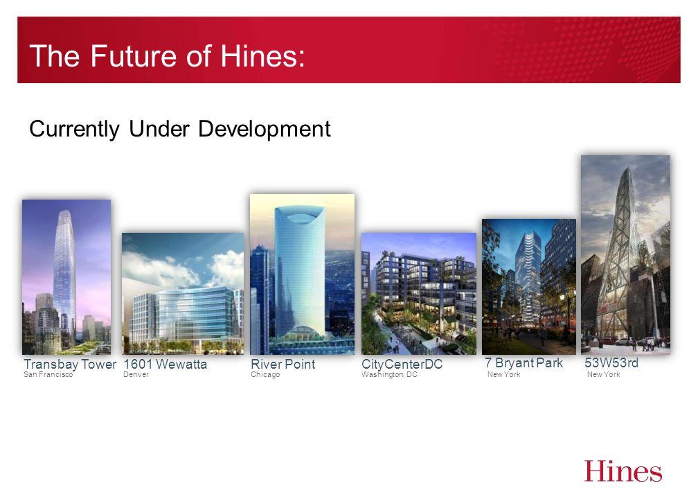 The Future of Hines: Transbay Tower San Francisco River Point Chicago CityCenterDC Washington, DC 7 Bryant Park New York 1601 Wewatta Denver 53W53rd N