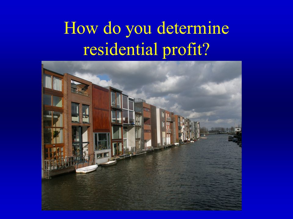 How do you determine residential profit?
