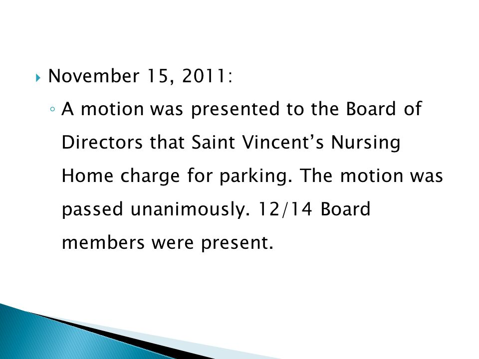 November 15, 2011: A motion was presented to the Board of Directors that Saint Vincents Nursing Home charge for parking. The motion was passed unanimo