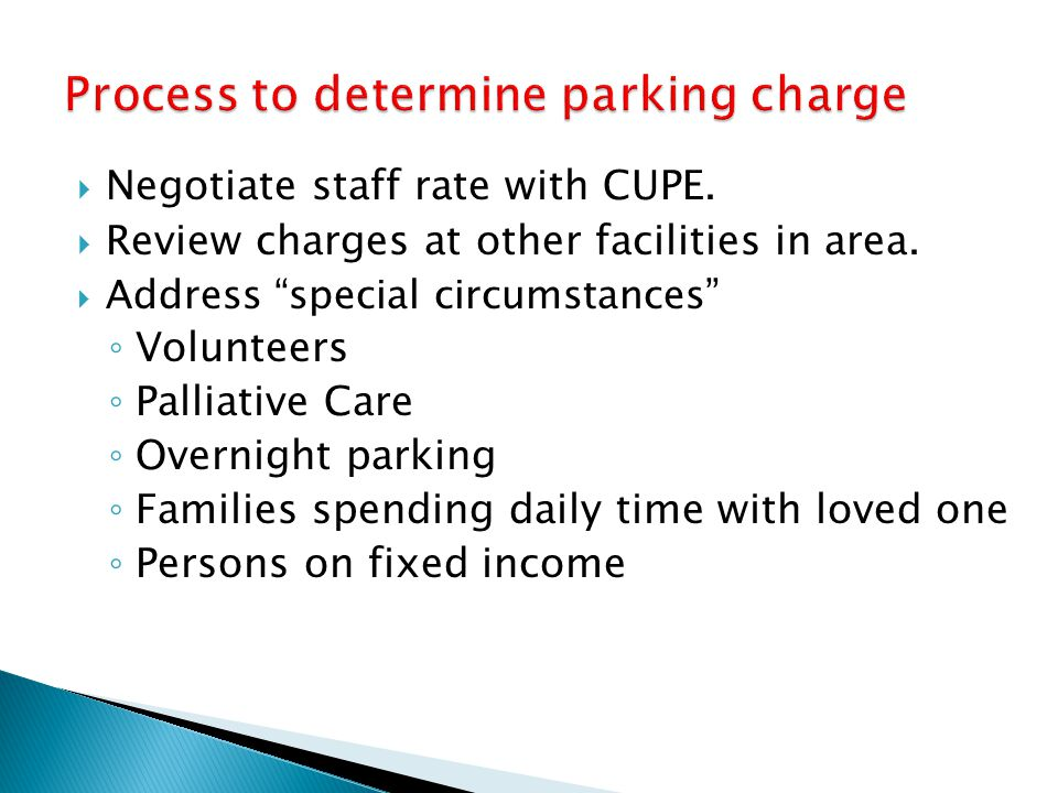 Negotiate staff rate with CUPE. Review charges at other facilities in area. Address special circumstances Volunteers Palliative Care Overnight parking