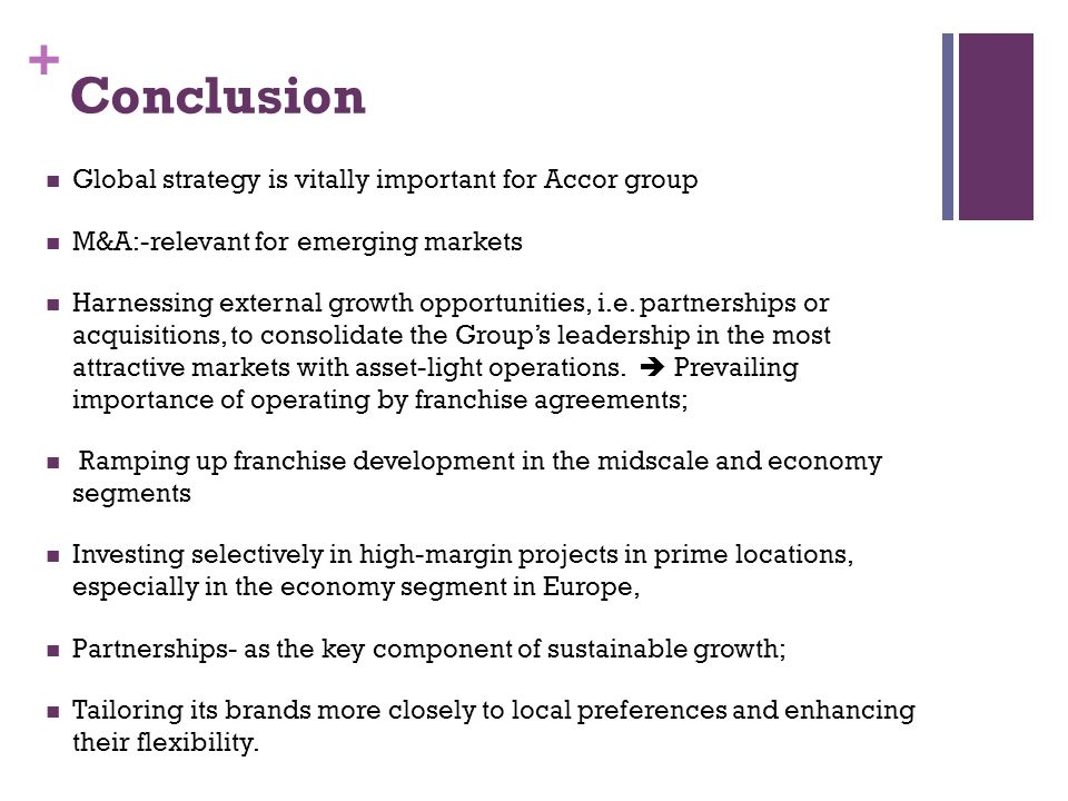 + Conclusion Global strategy is vitally important for Accor group M&A:-relevant for emerging markets Harnessing external growth opportunities, i.e.