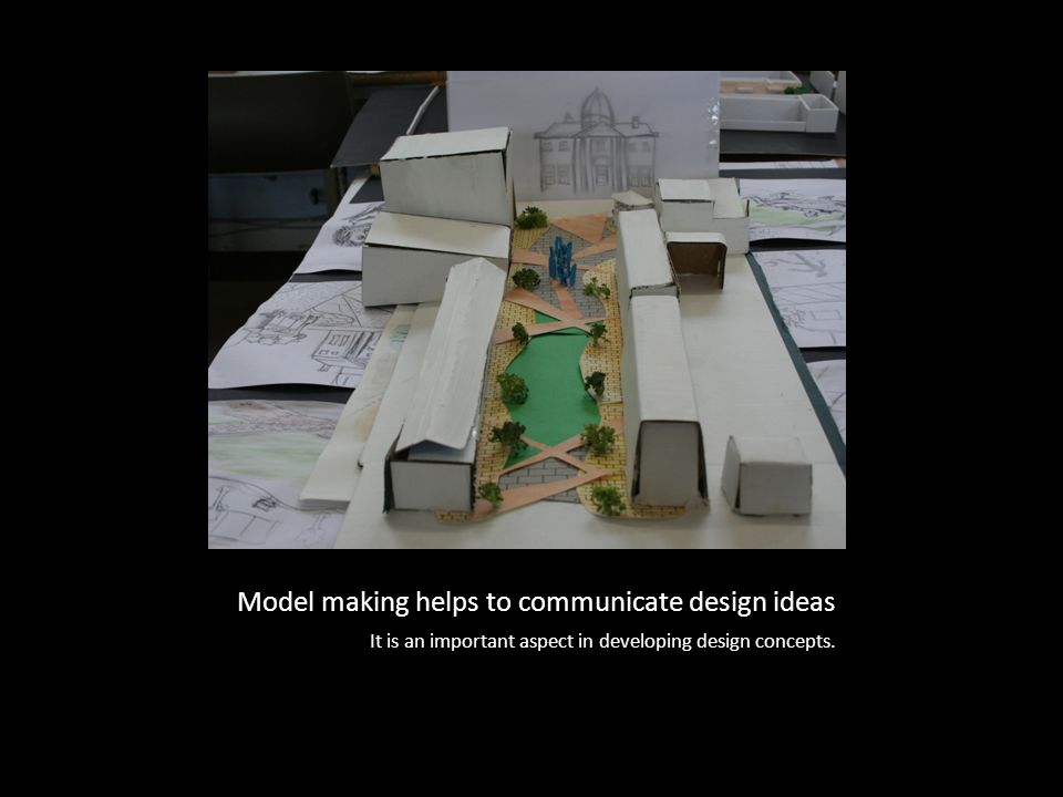 Model making helps to communicate design ideas It is an important aspect in developing design concepts.