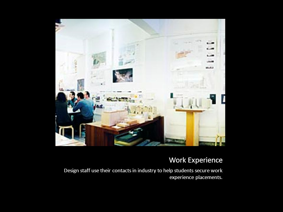 Work Experience Design staff use their contacts in industry to help students secure work experience placements.