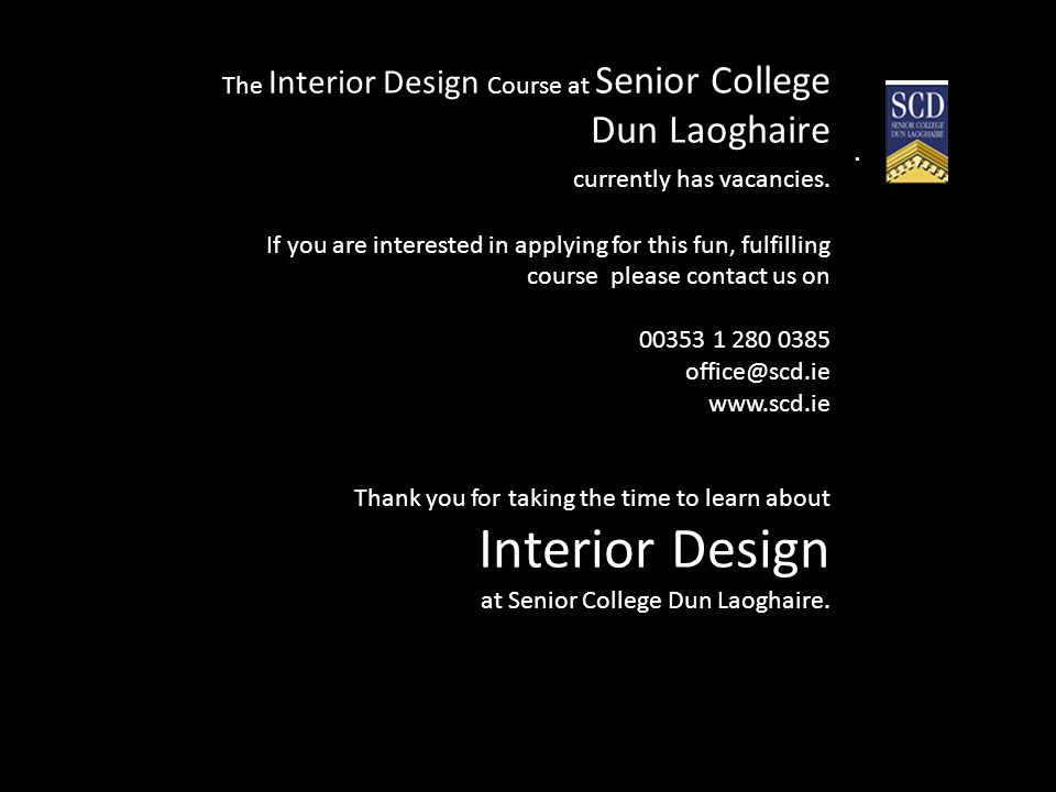 I The Interior Design Course at Senior College Dun Laoghaire currently has vacancies.