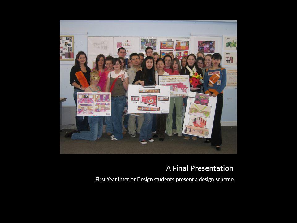 A Final Presentation First Year Interior Design students present a design scheme