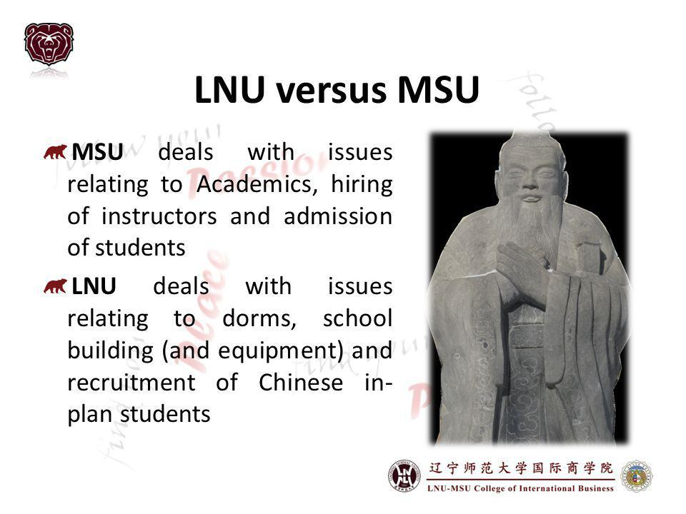 LNU versus MSU MSU deals with issues relating to Academics, hiring of instructors and admission of students LNU deals with issues relating to dorms, school building (and equipment) and recruitment of Chinese in- plan students