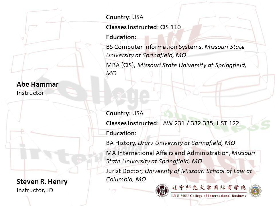 Abe Hammar Instructor Country: USA Classes Instructed: CIS 110 Education: BS Computer Information Systems, Missouri State University at Springfield, MO MBA (CIS), Missouri State University at Springfield, MO Steven R.
