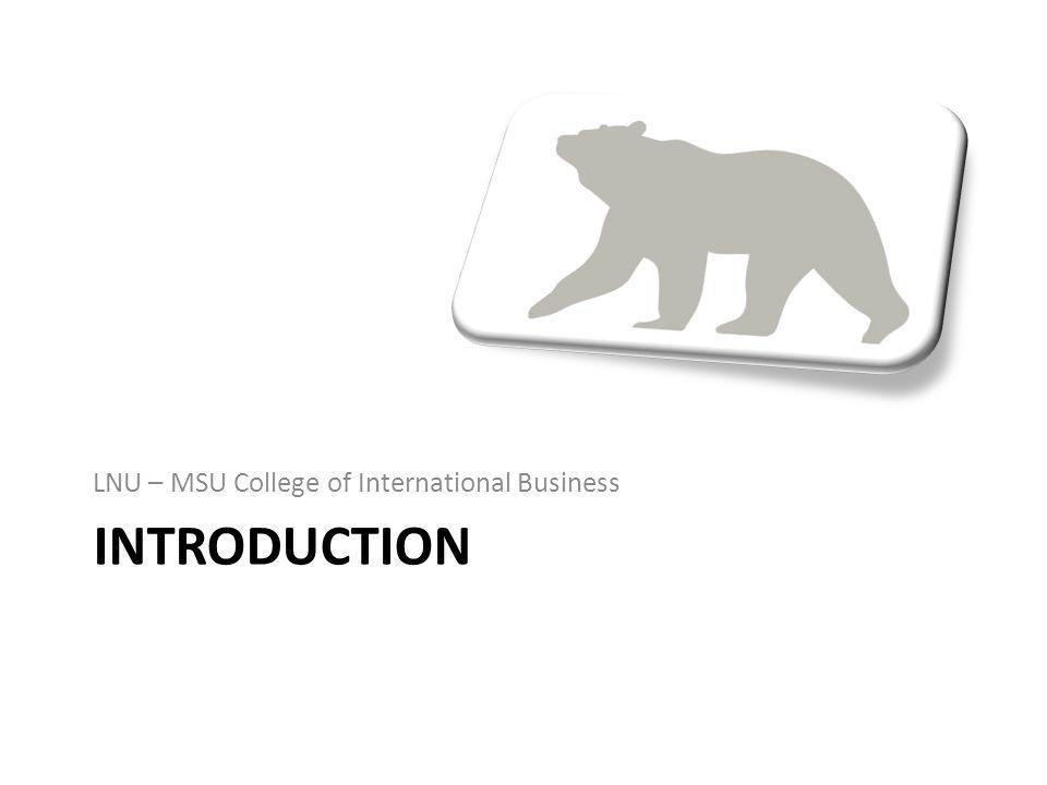 INTRODUCTION LNU – MSU College of International Business