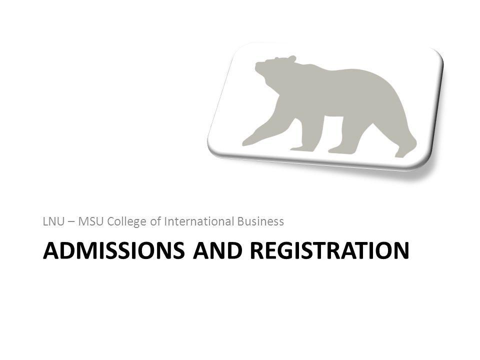 ADMISSIONS AND REGISTRATION LNU – MSU College of International Business