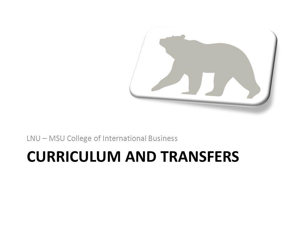 CURRICULUM AND TRANSFERS LNU – MSU College of International Business