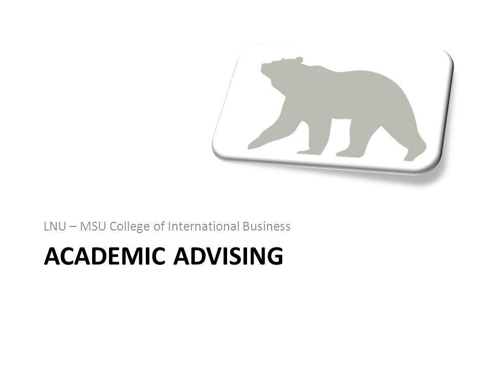 ACADEMIC ADVISING LNU – MSU College of International Business