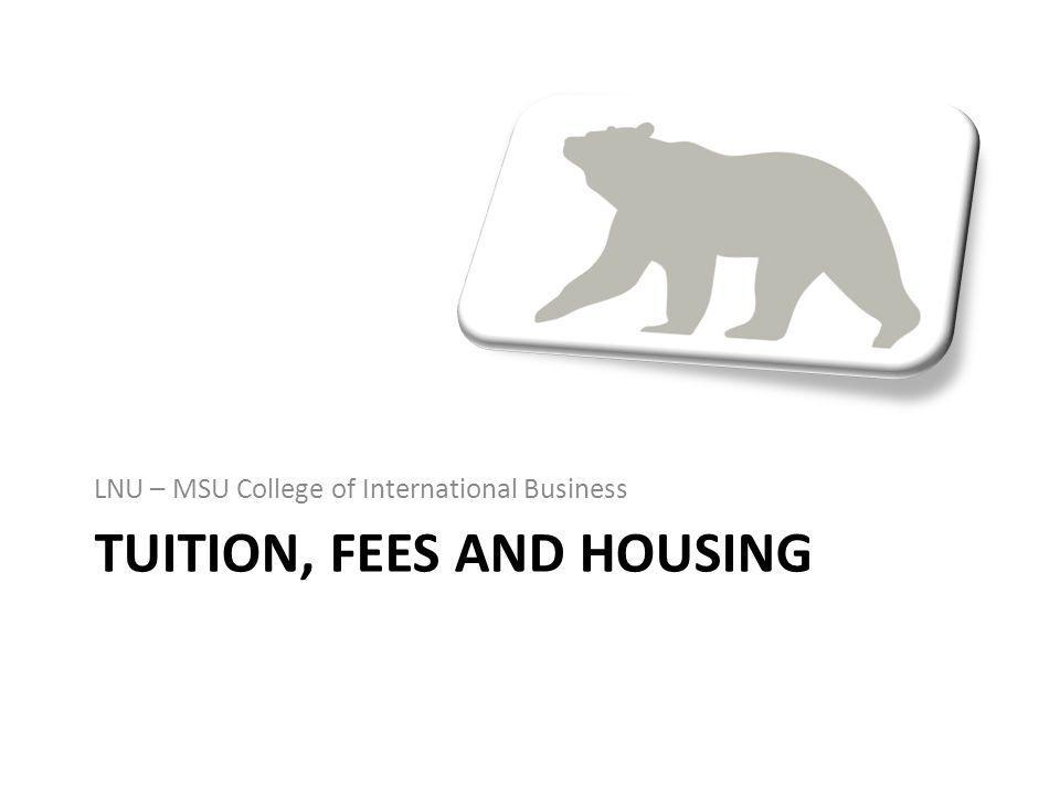 TUITION, FEES AND HOUSING LNU – MSU College of International Business