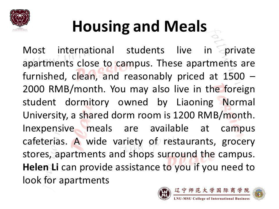 Housing and Meals Most international students live in private apartments close to campus.