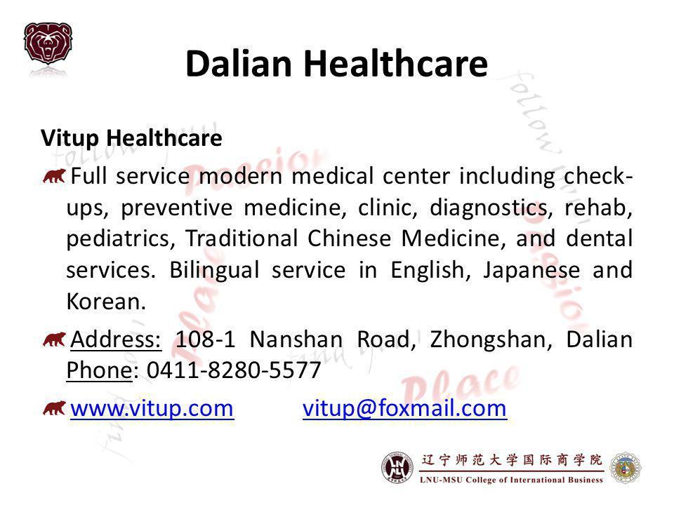 Dalian Healthcare Vitup Healthcare Full service modern medical center including check- ups, preventive medicine, clinic, diagnostics, rehab, pediatrics, Traditional Chinese Medicine, and dental services.