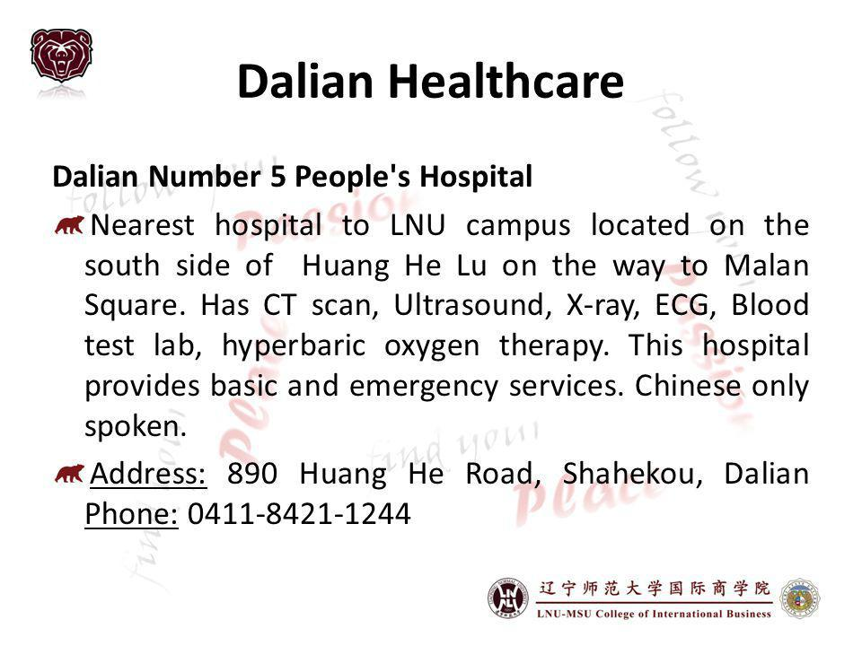 Dalian Healthcare Dalian Number 5 People s Hospital Nearest hospital to LNU campus located on the south side of Huang He Lu on the way to Malan Square.