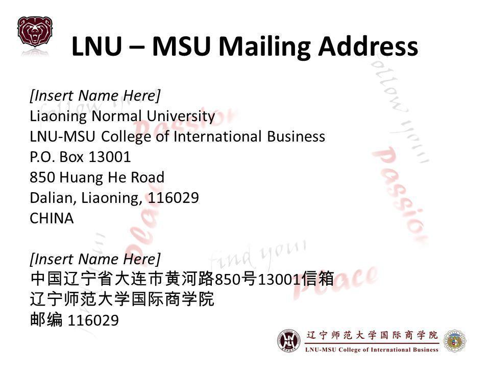 LNU – MSU Mailing Address [Insert Name Here] Liaoning Normal University LNU-MSU College of International Business P.O.