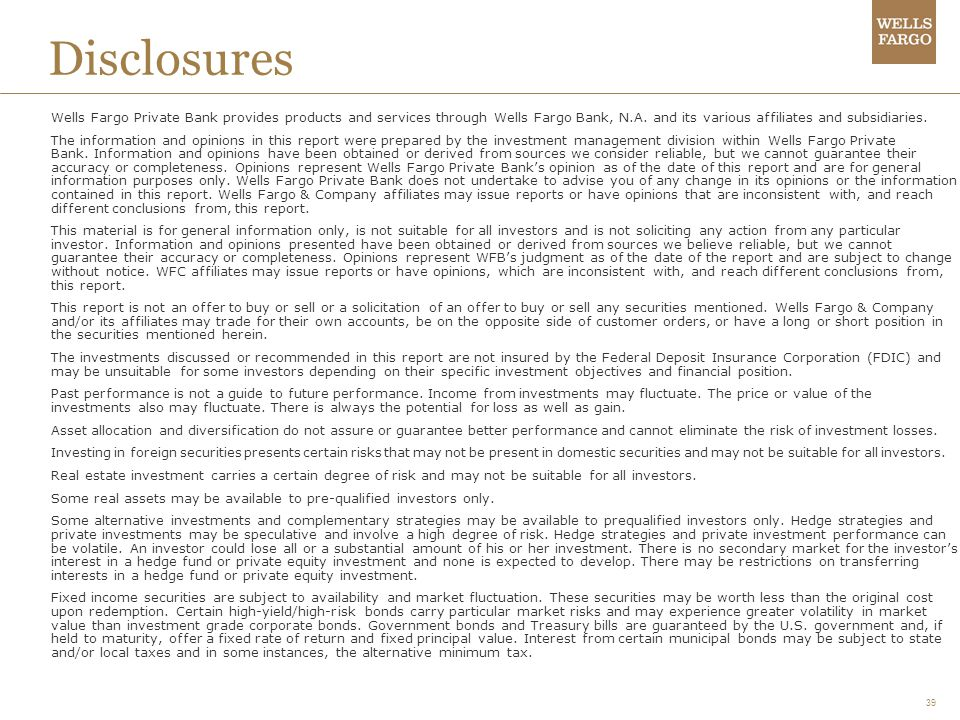 39 Disclosures Wells Fargo Private Bank provides products and services through Wells Fargo Bank, N.A.