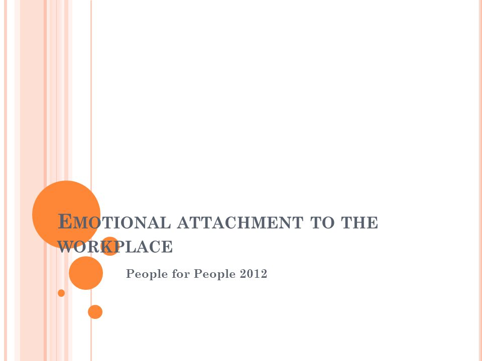 E MOTIONAL ATTACHMENT TO THE WORKPLACE People for People 2012