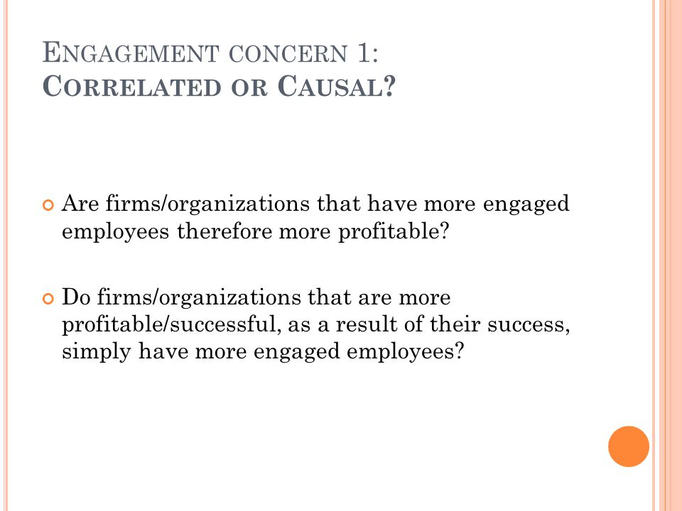E NGAGEMENT CONCERN 1: C ORRELATED OR C AUSAL .