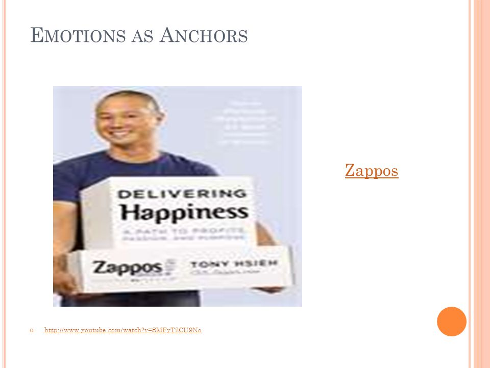 E MOTIONS AS A NCHORS Zappos http://www.youtube.com/watch v=SMFyT2CU9No