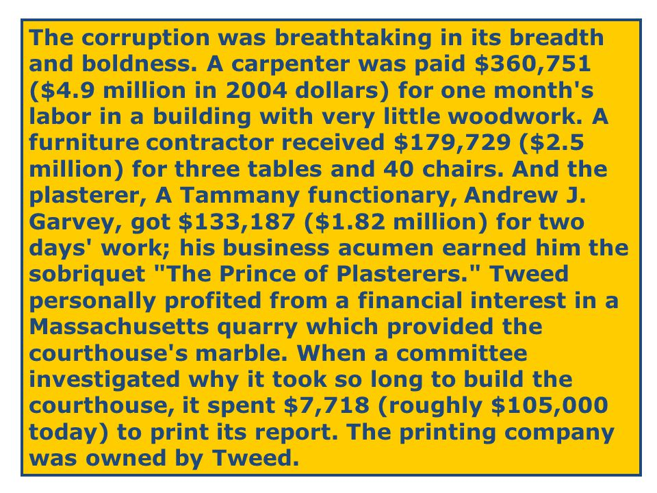48 The corruption was breathtaking in its breadth and boldness. A carpenter was paid $360,751 ($4.9 million in 2004 dollars) for one month's labor in