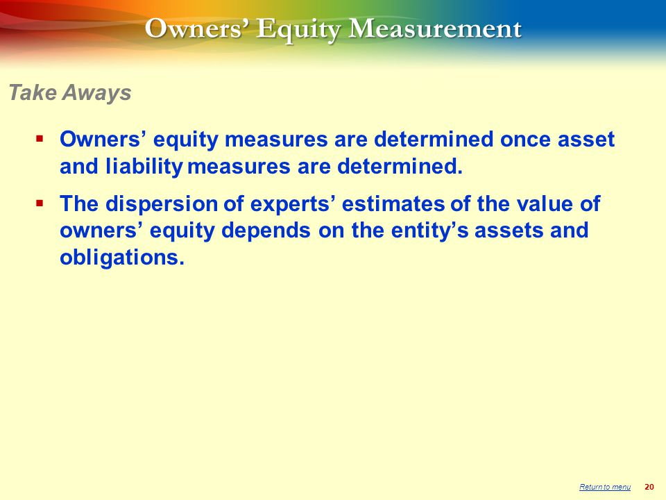 20 Owners Equity Measurement Owners equity measures are determined once asset and liability measures are determined.