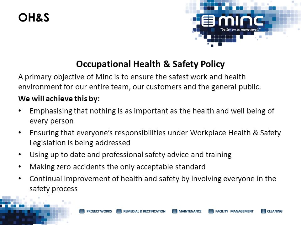 Occupational Health & Safety Policy A primary objective of Minc is to ensure the safest work and health environment for our entire team, our customers and the general public.