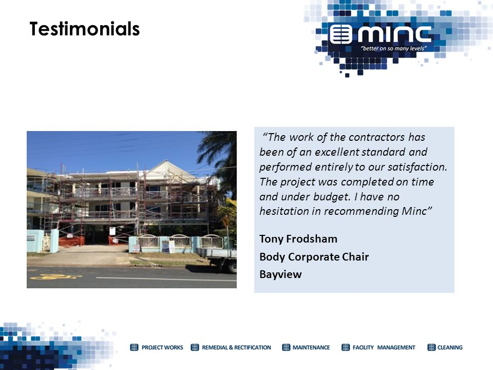 Testimonials The work of the contractors has been of an excellent standard and performed entirely to our satisfaction. The project was completed on ti
