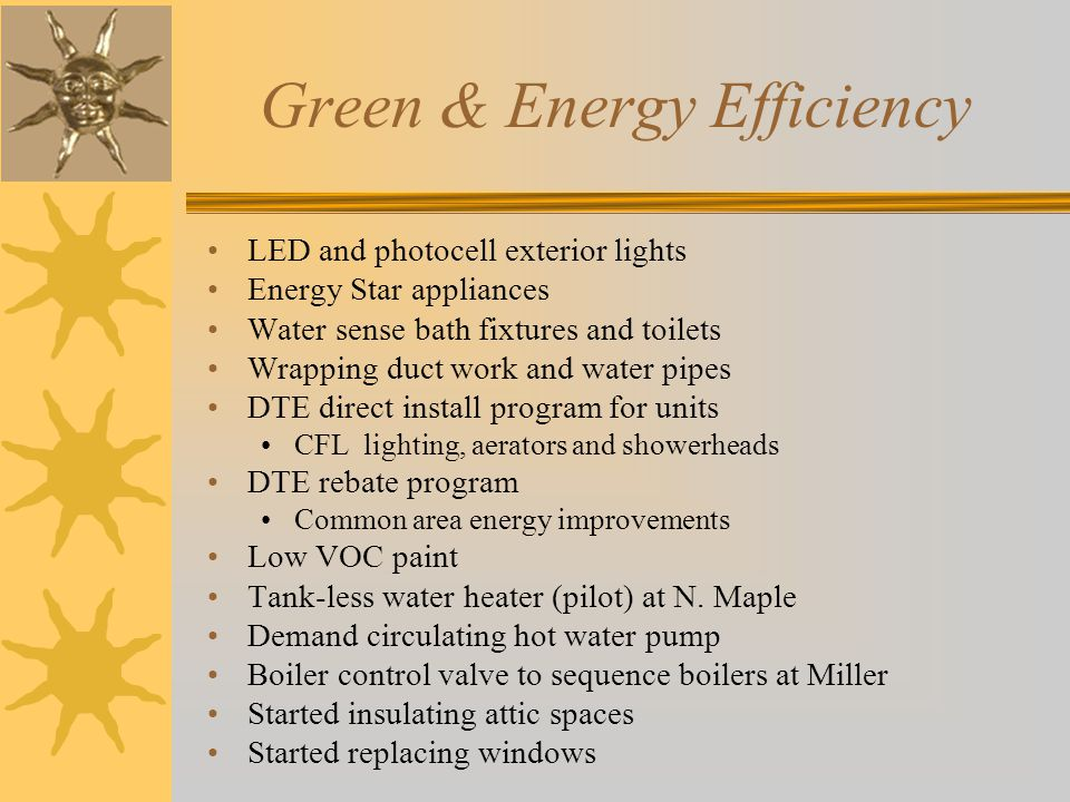 Green & Energy Efficiency LED and photocell exterior lights Energy Star appliances Water sense bath fixtures and toilets Wrapping duct work and water