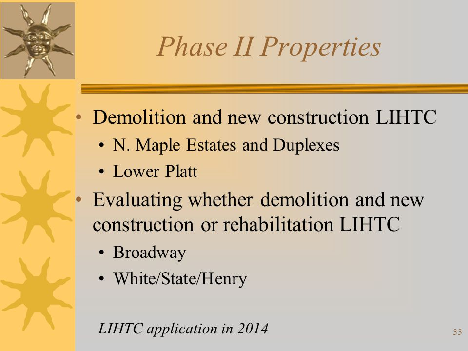 Phase II Properties Demolition and new construction LIHTC N. Maple Estates and Duplexes Lower Platt Evaluating whether demolition and new construction