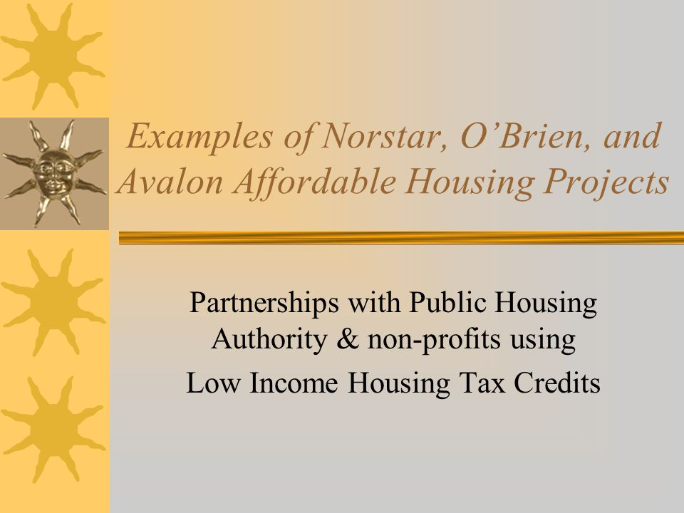 Examples of Norstar, OBrien, and Avalon Affordable Housing Projects Partnerships with Public Housing Authority & non-profits using Low Income Housing