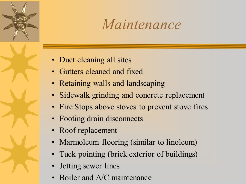 Maintenance Duct cleaning all sites Gutters cleaned and fixed Retaining walls and landscaping Sidewalk grinding and concrete replacement Fire Stops ab
