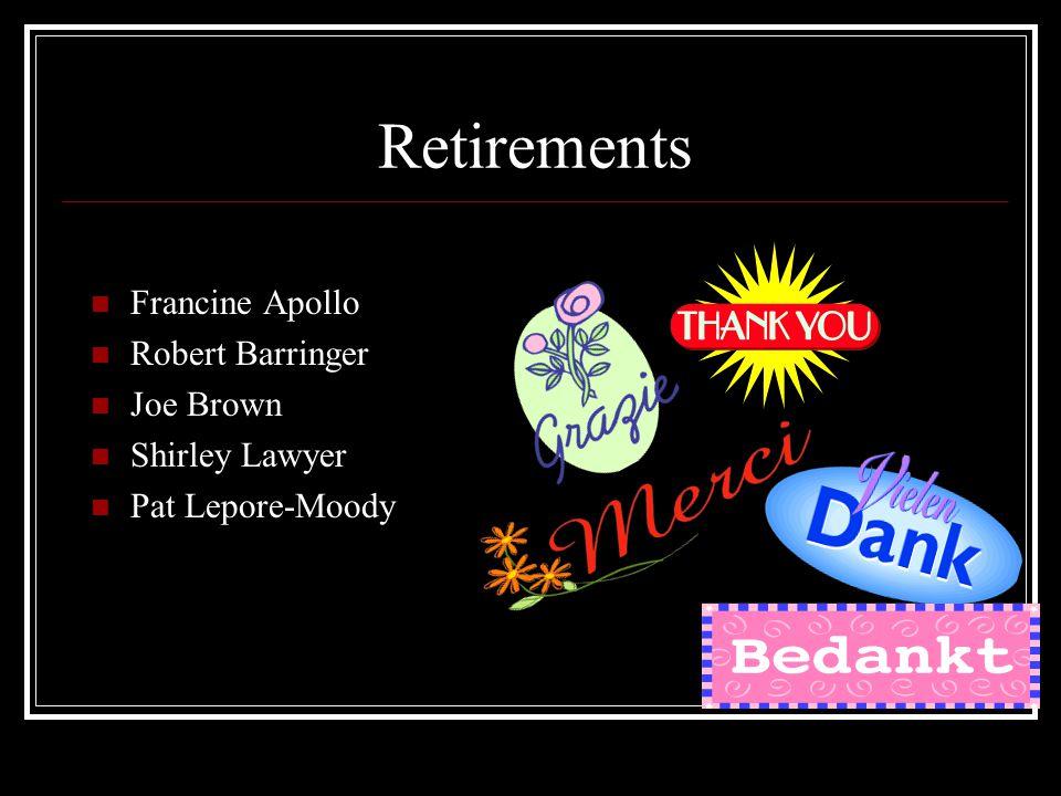 Retirements Francine Apollo Robert Barringer Joe Brown Shirley Lawyer Pat Lepore-Moody