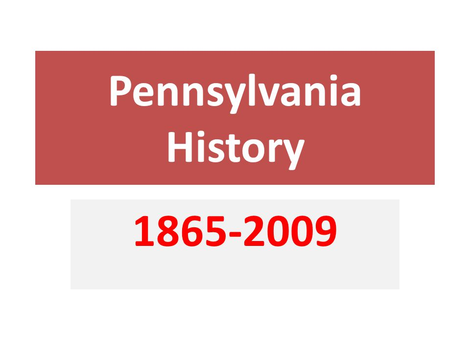 Pennsylvania History 1865-2009