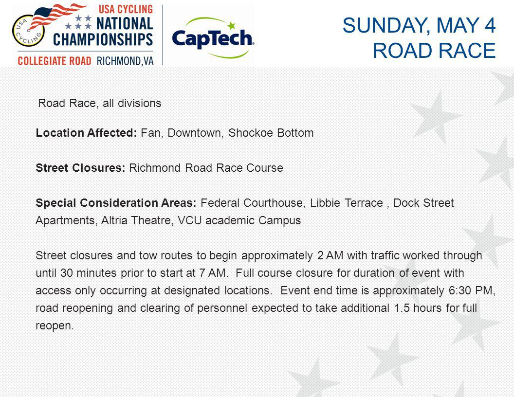 Road Race, all divisions Location Affected: Fan, Downtown, Shockoe Bottom Street Closures: Richmond Road Race Course Special Consideration Areas: Fede