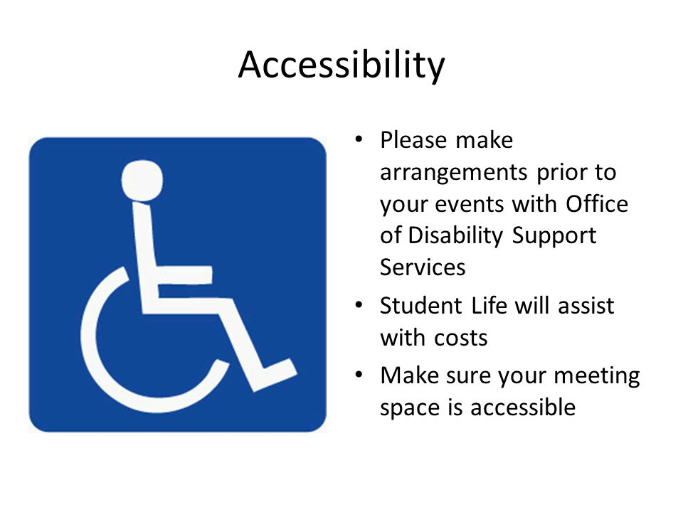 Accessibility Please make arrangements prior to your events with Office of Disability Support Services Student Life will assist with costs Make sure y