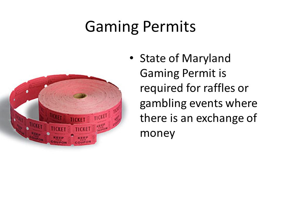 Gaming Permits State of Maryland Gaming Permit is required for raffles or gambling events where there is an exchange of money