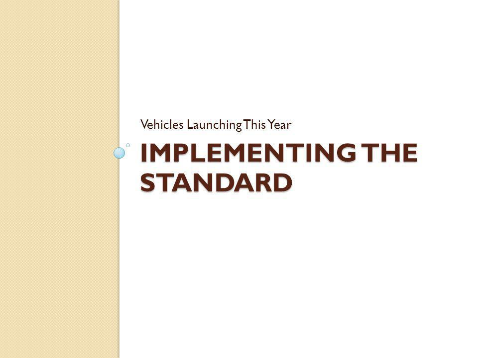 IMPLEMENTING THE STANDARD Vehicles Launching This Year