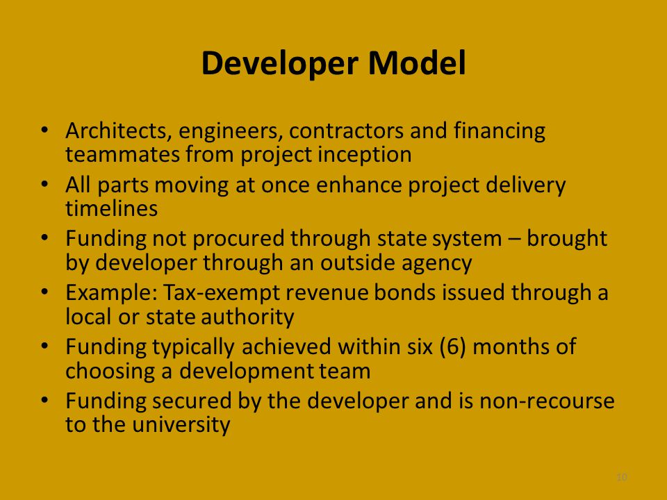 Developer Model Architects, engineers, contractors and financing teammates from project inception All parts moving at once enhance project delivery ti