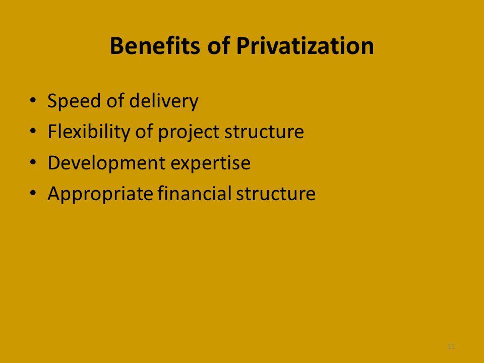 Benefits of Privatization Speed of delivery Flexibility of project structure Development expertise Appropriate financial structure 11