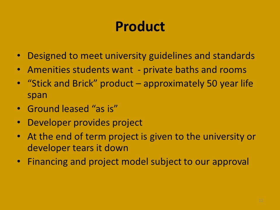 Product Designed to meet university guidelines and standards Amenities students want - private baths and rooms Stick and Brick product – approximately