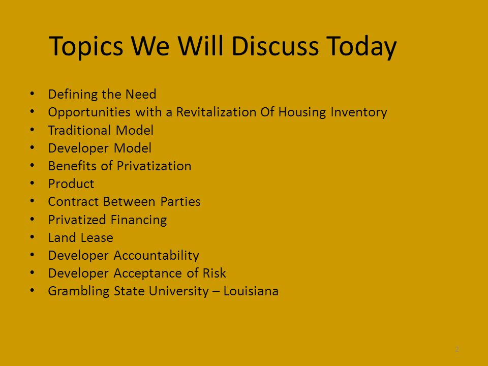Topics We Will Discuss Today Defining the Need Opportunities with a Revitalization Of Housing Inventory Traditional Model Developer Model Benefits of