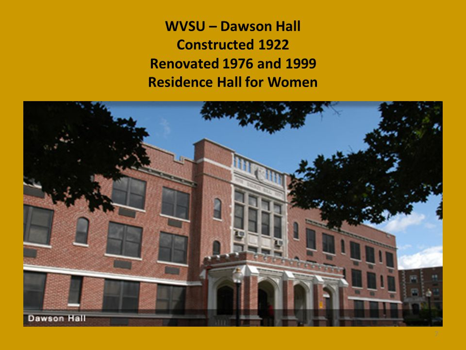 WVSU – Dawson Hall Constructed 1922 Renovated 1976 and 1999 Residence Hall for Women 7