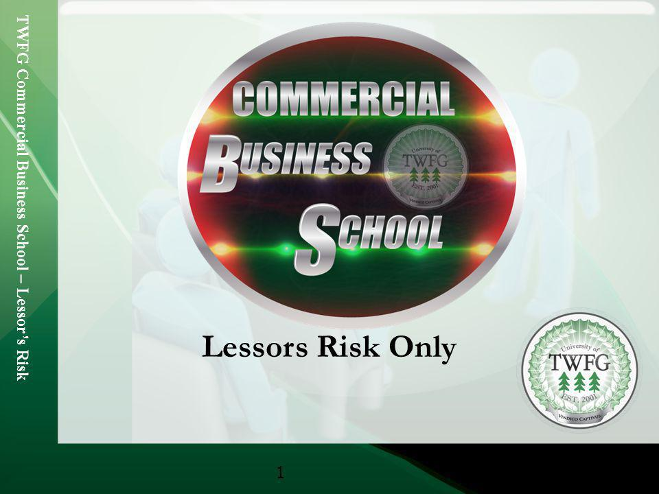 TWFG Commercial Business School – Lessors Risk 2 TWFG Commercial Business School Lessors Risk Only Learning Objectives To understand the basic Commercial and Habitational LRO risk exposures To be familiar with the common coverages provided in carrier enhancements for this class of business To be aware of the admitted market appetite for this class To be able to successfully complete ACORD applications