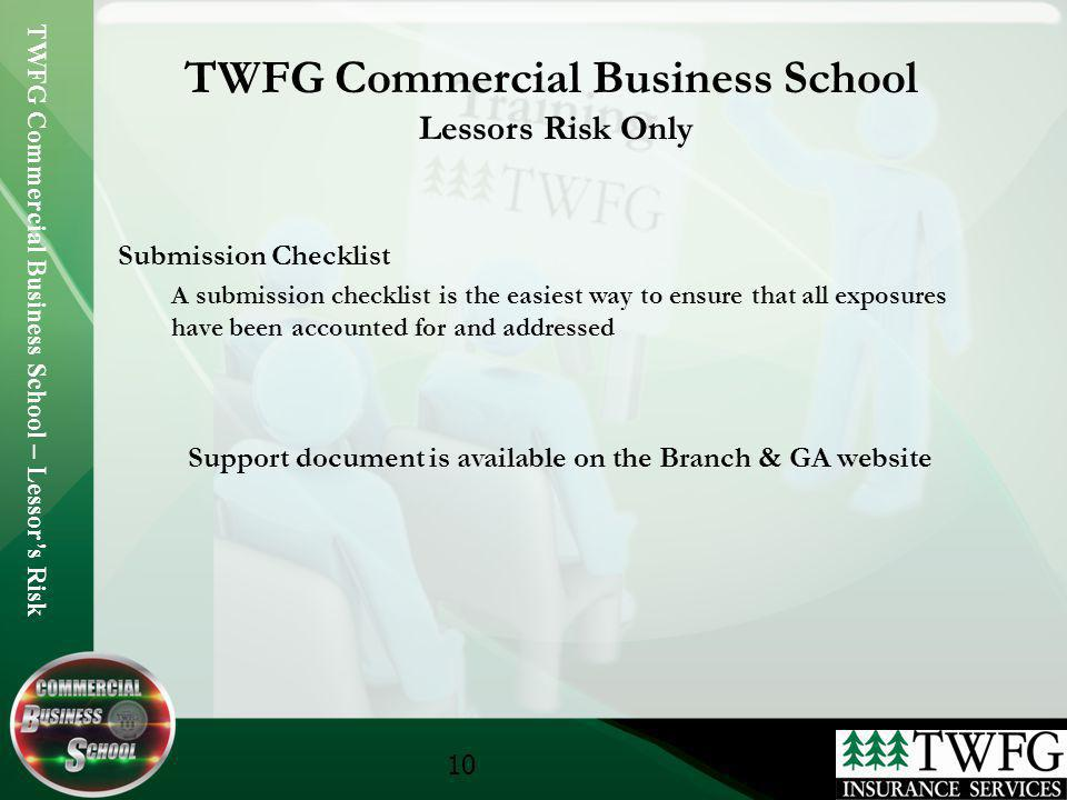 TWFG Commercial Business School – Lessors Risk 10 TWFG Commercial Business School Lessors Risk Only Submission Checklist A submission checklist is the