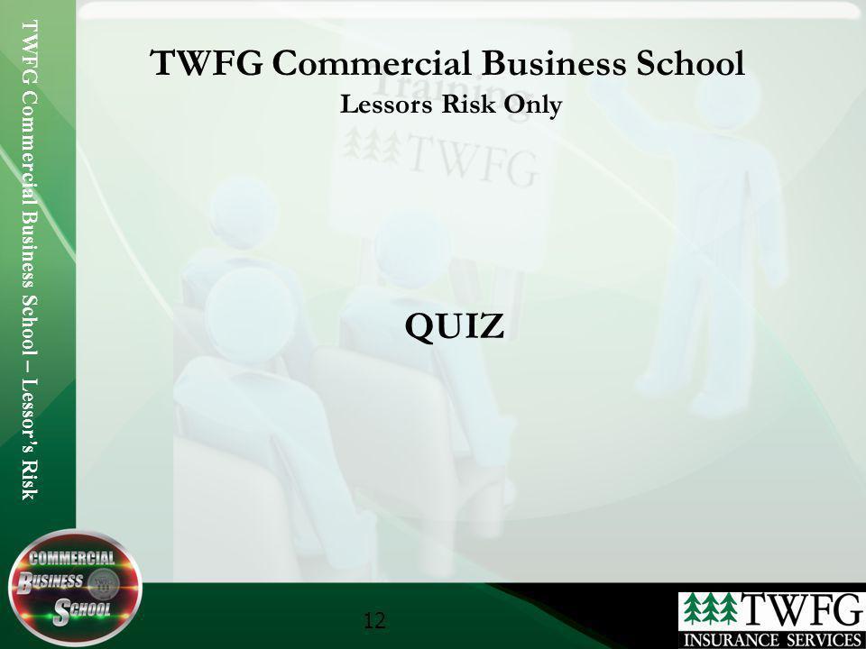 TWFG Commercial Business School – Lessors Risk 12 TWFG Commercial Business School Lessors Risk Only QUIZ