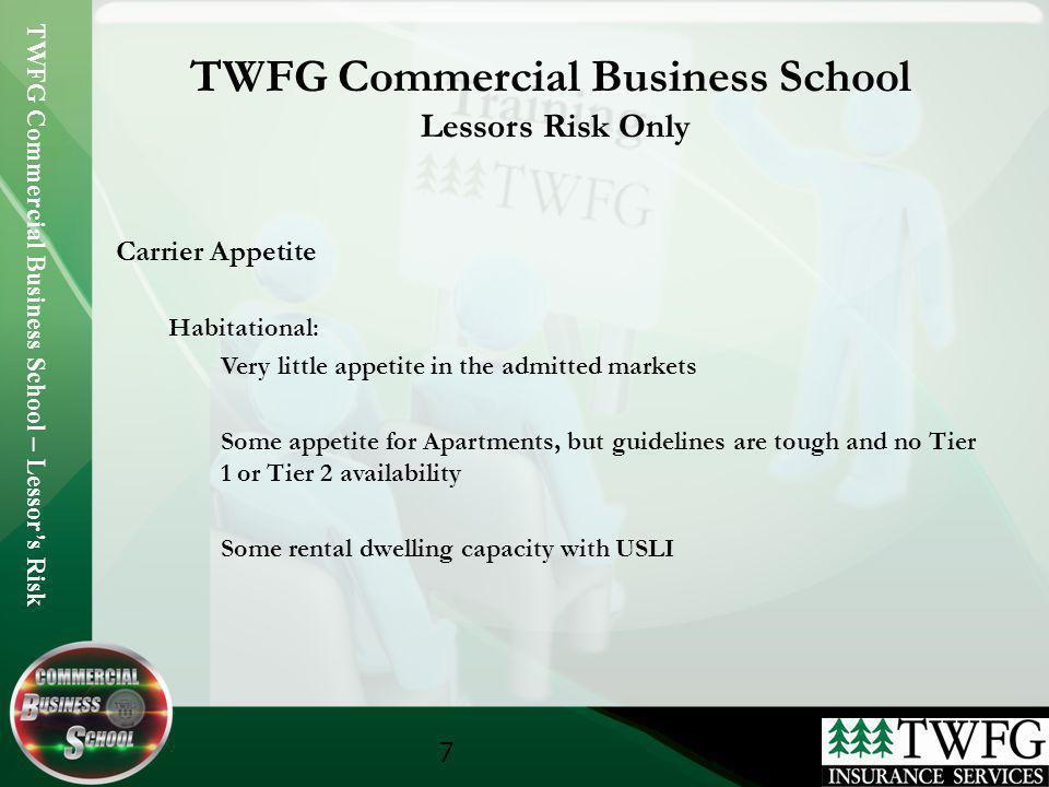 TWFG Commercial Business School – Lessors Risk 7 TWFG Commercial Business School Lessors Risk Only Carrier Appetite Habitational: Very little appetite
